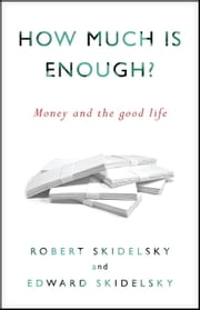 How Much is Enough? - Money and the Good Life ebook by Robert Skidelsky, Edward Skidelsky