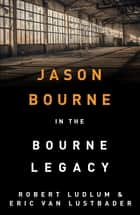 Robert Ludlum's The Bourne Legacy - The Bourne Saga: Book Four ebook by Robert Ludlum, Eric Van Lustbader