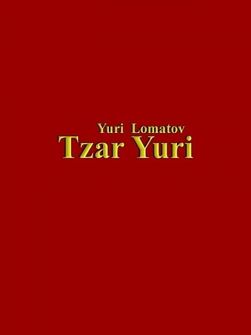 Tzar Yuri ebook by Yuri Lomatov