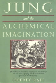 Jung and the Alchemical Imagination ebook by Jeffrey Raff