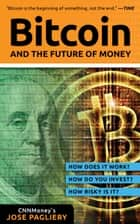Bitcoin - And the Future of Money ebook by Jose Pagliery