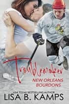 Troublemaker - New Orleans Bourdons, #2 ebook by Lisa B. Kamps