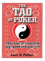 The Tao Of Poker: 285 Rules to Transform Your Game and Your Life ebook by Larry W. Phillips