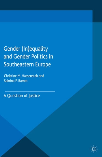 Gender (In)equality and Gender Politics in Southeastern Europe - A Question of Justice ebook by