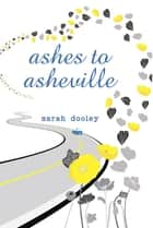 Ashes to Asheville ebook by Sarah Dooley