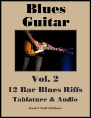 Blues Guitar Vol. 2 - 12 Bar Blues Riffs ebook by Kamel Sadi