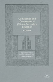 Competition and Compassion in Chinese Secondary Education ebook by Xu Zhao