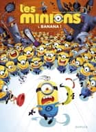 Les Minions - Tome 1 - Banana ! ebook by Collin, Didier Ah-Koon