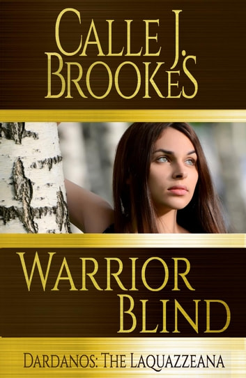 Warrior Blind - Dardanos: The Laquazzeana, #3 ebook by Calle J. Brookes