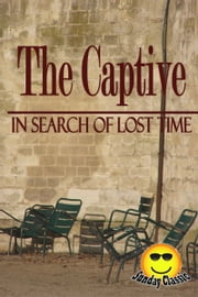 The Captive (Sodom and Gomorrah) - In Search of Lost Time : Volume #5 - In Search of Lost Time (Sunday Classic) ebook by Marcel Proust,(Translator: C K Scott Moncrieff)