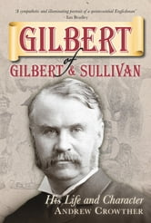 Gilbert of Gilbert & Sullivan - His Life and Character ebook by Andrew Crowther
