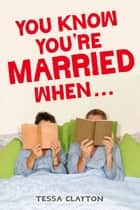 You Know You're Married When... ebook by Tessa Clayton