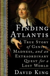 Finding Atlantis - A True Story of Genius, Madness, and an Extraordinary Quest for a Lost World ebook by David King