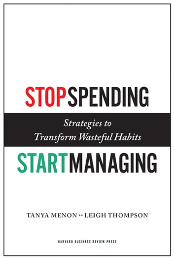 Stop Spending, Start Managing - Strategies to Transform Wasteful Habits ebook by Tanya Menon,Leigh Thompson