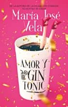 Amor y gin-to­nic ebook by María José Vela