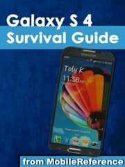 Galaxy S 4 Survival Guide - Step-by-Step User Guide for Galaxy S 4: Getting Started, Using eMail, Taking Photos and Videos, and Learning Hidden Tips and Tricks ebook by Toly K