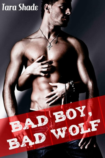 Bad Boy, Bad Wolf (Paranormal Alpha Male BBW Erotic Romance) ebook by Tara Shade