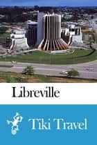 Libreville (Gabon) Travel Guide - Tiki Travel ebook by Tiki Travel