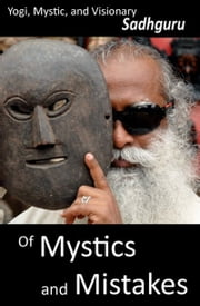 Of Mystics and Mistakes - A Journey Beyond Space and Time ebook by Sadhguru