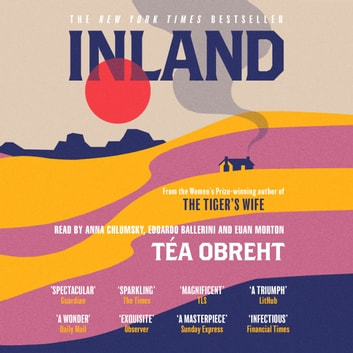 Inland - The New York Times bestseller from the award-winning author of The Tiger's Wife audiobook by Tea Obreht