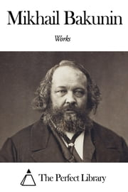 Works of Mikhail Bakunin ebook by Mikhail Bakunin