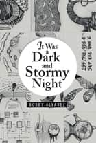 It Was a Dark and Stormy Night ebook by Bobby Alvarez