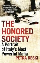 The Honored Society - A Portrait of Italy's Most Powerful Mafia ebook by Petra Reski