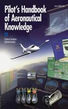 Pilot's Handbook of Aeronautical Knowledge ebook by Federal Aviation Administration