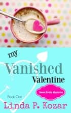 My Vanished Valentine - Sweet Petite Mysteries, #1 ebook by Linda Kozar