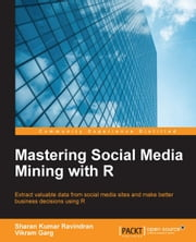 Mastering Social Media Mining with R ebook by Sharan Kumar Ravindran,Vikram Garg
