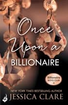 Once Upon A Billionaire: Billionaire Boys Club 4 ebook by Jessica Clare