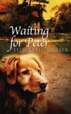 Waiting for Peter ebook by Elizabeth Musser