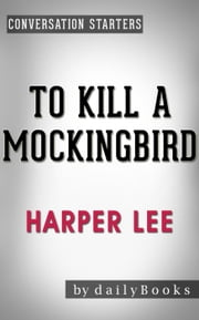 To Kill a Mockingbird (Harperperennial Modern Classics) by Harper Lee | Conversation Starters - Daily Books ebook by Daily Books