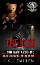 The Kids - Sin's Bastards Next Generation, #10 ebook by Kj Dahlen