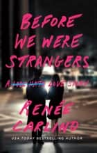 Before We Were Strangers ebook by Renee Carlino