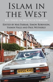 Islam in the West - Key Issues in Multiculturalism ebook by M. Farrar,S. Robinson,Y. Valli,P. Wetherly