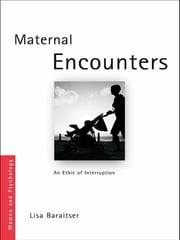 Maternal Encounters - The Ethics of Interruption ebook by Lisa Baraitser
