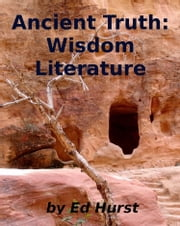 Ancient Truth: Wisdom Literature ebook by Ed Hurst