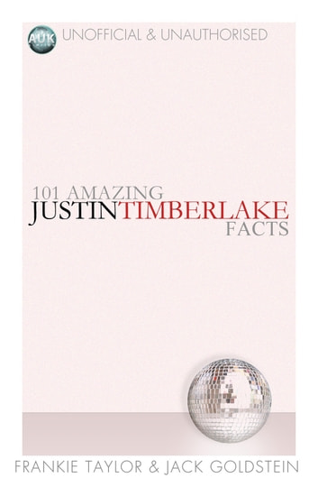 101 Amazing Justin Timberlake Facts ebook by Frankie Taylor