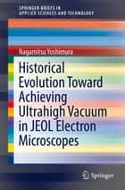Historical Evolution Toward Achieving Ultrahigh Vacuum in JEOL Electron Microscopes ebook by Nagamitsu Yoshimura
