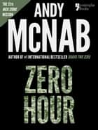Zero Hour (Nick Stone Book 13): Andy McNab's best-selling series of Nick Stone thrillers - now available in the US, with bonus material ebook by Andy McNab