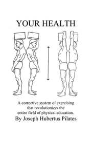 Your Health ebook by Pilates, Joseph