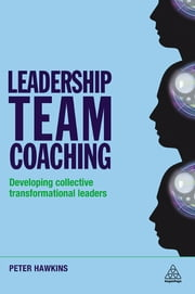 Leadership Team Coaching - Developing Collective Transformational Leadership ebook by Peter Hawkins