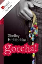 Gotcha! ebook by Shelley Hrdlitschka, Christiane Steen
