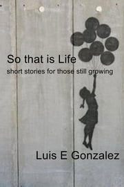 So that is Life - short stories for those still growing ebook by Luis E Gonzalez