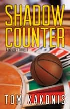 Shadow Counter - A Waverly Thriller ebook by Tom Kakonis