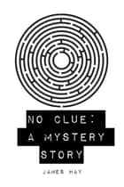 No Clue: A Mystery Story ebook by James Hay