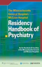 The Massachusetts General Hospital/McLean Hospital Residency Handbook of Psychiatry ebook by Massachusetts General Hospital and McLean Hospital Residents and Faculties