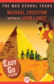Easy Go - A Novel ebook by Michael Crichton,John Lange