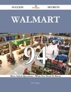 Walmart 94 Success Secrets - 94 Most Asked Questions On Walmart - What You Need To Know ebook by Jerry Higgins